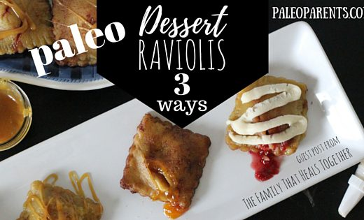 Dessert-Raviolis-3-Ways_-A-Paleo-Parents-Guest-Post-from-The-Family-That-Heals-Together-1