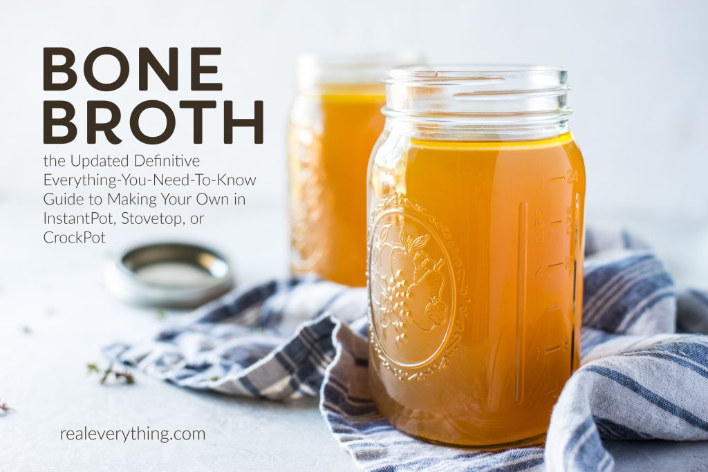BONE BROTH: the Updated Definitive Everything-You-Need-To-Know Guide to Making Your Own in InstantPot, Stovetop, or CrockPot