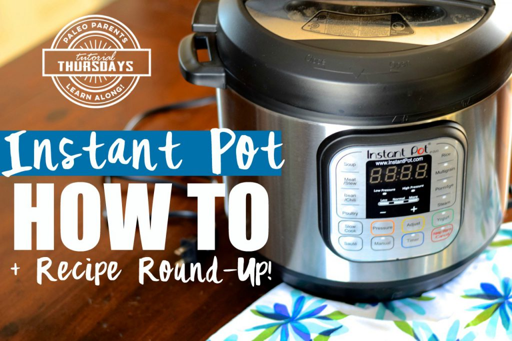 How to use your Instant Pot, Instant Pot Recipes, Instant Pot Guide - Real Everything