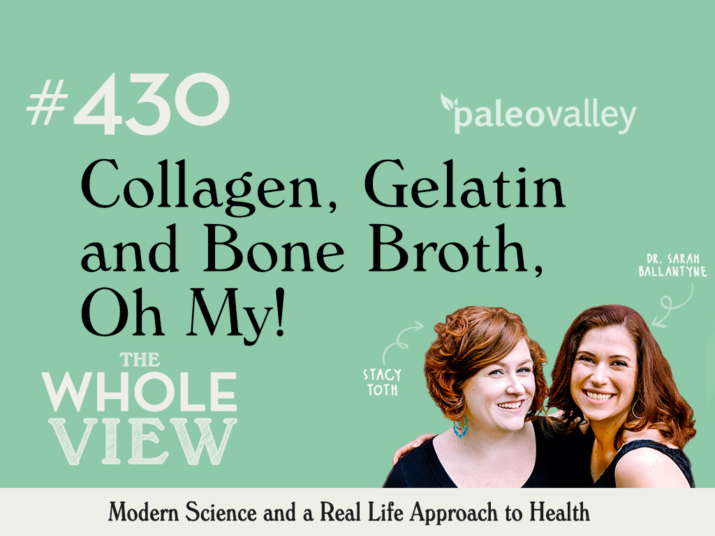 The Whole View Episode #430: Collagen, Gelatin, and Bone Broth, Oh My!
