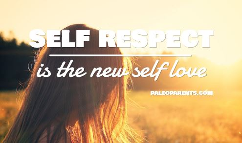 Self-Respect-is-the-New-Self-Lov - The Paleo Diet - How to Gain Health in 2017 | Real Everything
