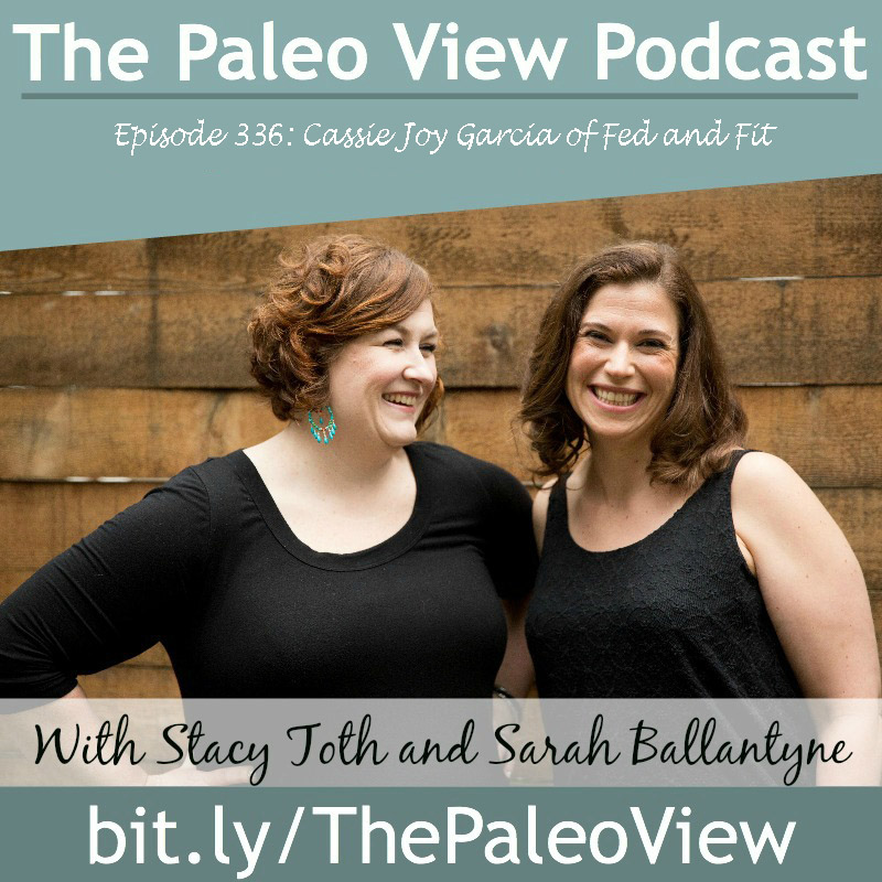 the paleo view podcast cassy joy garcia fed and fit